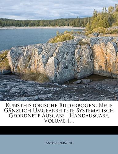 9781273243431: Kunsthistorische Bilderbogen: Neue Ganzlich Umgearbeitete Systematisch Geordnete Ausgabe: Handausgabe, Volume 1... (German Edition)