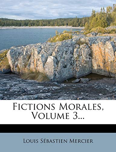 Fictions Morales, Volume 3... (French Edition) (9781273269127) by Louis S. Mercier
