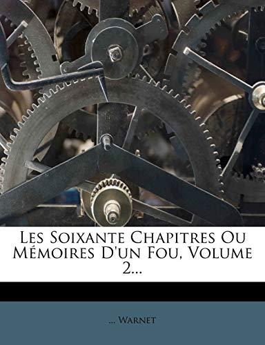 9781273287602: Les Soixante Chapitres Ou Memoires D'Un Fou, Volume 2... (French Edition)