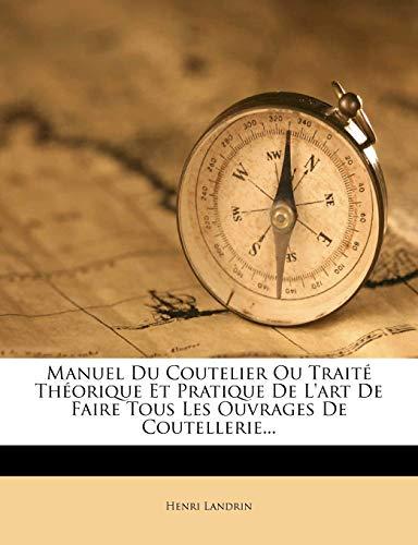 9781273293290: Manuel Du Coutelier Ou Traite Theorique Et Pratique de L'Art de Faire Tous Les Ouvrages de Coutellerie...