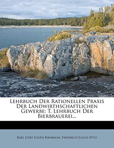9781273293894: Lehrbuch Der Rationellen Praxis Der Landwirthschaftlichen Gewerbe: T. Lehrbuch Der Bierbrauerei... (German Edition)