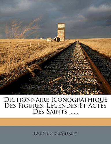 9781273338014: Dictionnaire Iconographique Des Figures, Legendes Et Actes Des Saints ......