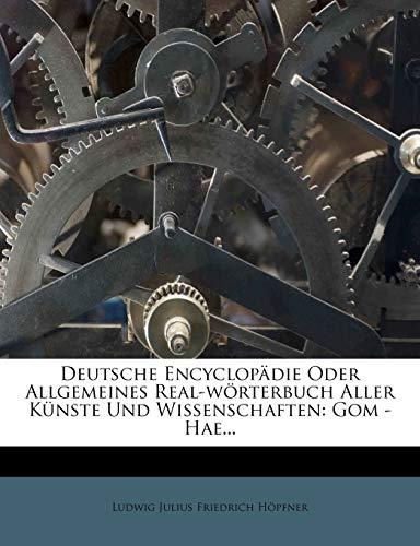 9781273392511: Deutsche Encyclopadie Oder Allgemeines Real-Worterbuch Aller Kunste Und Wissenschaften: Gom - Hae... (German Edition)