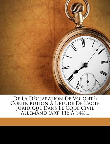 9781273427213: De La Déclaration De Volonté: Contribution À L'étude De L'acte Juridique Dans Le Code Civil Allemand (art. 116 À 144)...