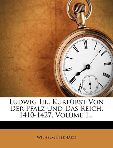 9781273462535: Ludwig III., Kurfürst von der Pfalz und das Reich, 1410-1427. (German Edition)