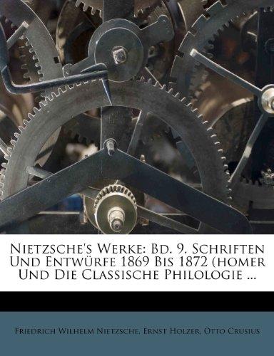 9781273468629: Nietzsche's Werke: Bd. 9. Schriften Und Entwurfe 1869 Bis 1872 (Homer Und Die Classische Philologie ... (German Edition)