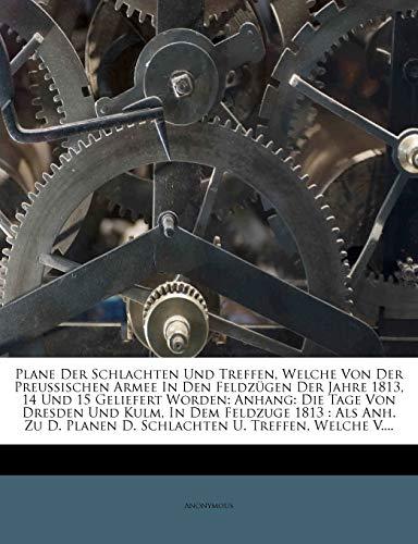 9781273479649: Plane Der Schlachten Und Treffen, Welche Von Der Preussischen Armee in Den Feldzugen Der Jahre 1813, 14 Und 15 Geliefert Worden: Anhang: Die Tage Von (German Edition)