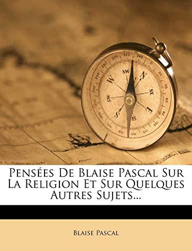 9781273558184: Pensees de Blaise Pascal Sur La Religion Et Sur Quelques Autres Sujets... (French Edition)