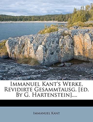 Immanuel Kant's Werke, Revidirte Gesammtausg. [Ed. by G. Hartenstein].... (German Edition) (9781273613562) by Kant, Immanuel