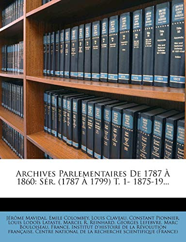 9781273653186: Archives Parlementaires de 1787 a 1860: Ser. (1787 a 1799) T. 1- 1875-19... (French Edition)