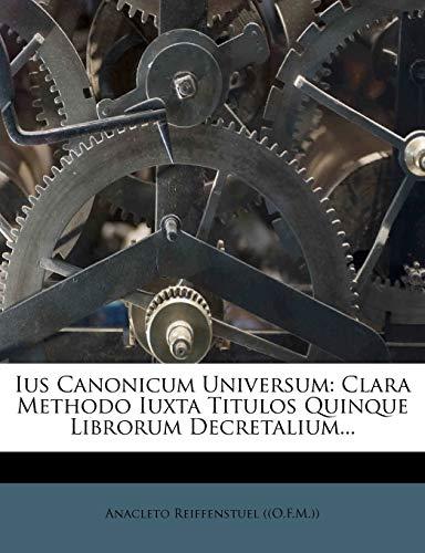 9781273758805: Ius Canonicum Universum: Clara Methodo Iuxta Titulos Quinque Librorum Decretalium... (Latin Edition)