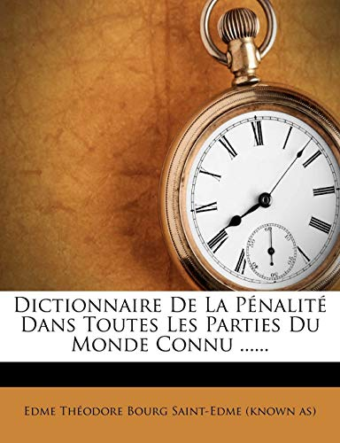 9781273770234: Dictionnaire de La Penalite Dans Toutes Les Parties Du Monde Connu ...... (French Edition)