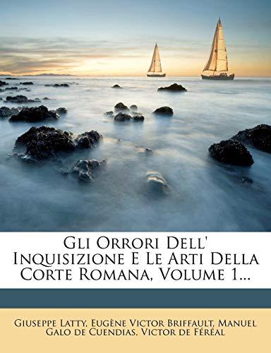 9781273778438: Gli Orrori Dell' Inquisizione E Le Arti Della Corte Romana, Volume 1...