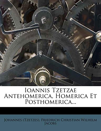 9781273856686: Ioannis Tzetzae Antehomerica, Homerica Et Posthomerica...