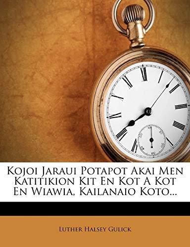 9781274000347: Kojoi Jaraui Potapot Akai Men Katitikion Kit En Kot A Kot En Wiawia, Kailanaio Koto...
