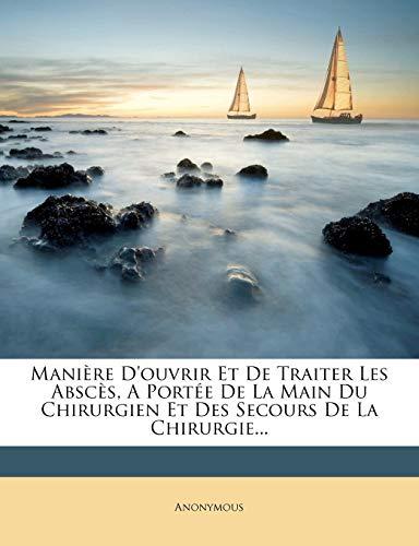 9781274014948: Manière D'ouvrir Et De Traiter Les Abscès, A Portée De La Main Du Chirurgien Et Des Secours De La Chirurgie... (French Edition)