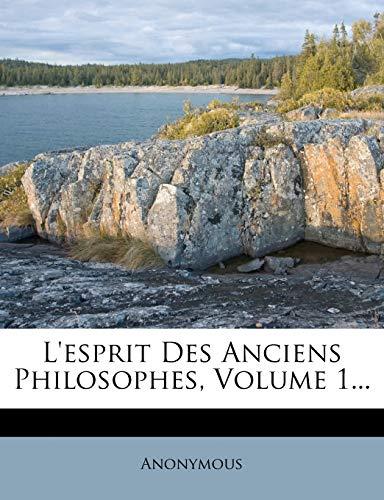 L`esprit Des Anciens Philosophes, Volume 1. (French