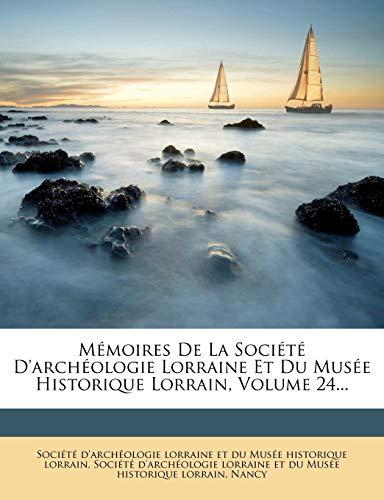 Mémoires De La Société D'archéologie Lorraine Et Du Musée Historique Lorrain, Volume 24... (French Edition) (1274078571) by Nancy