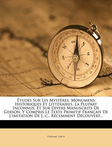 9781274185952: Etudes Sur Les Mysteres, Monumens Historiques Et Litteraires, La Plupart Inconnus, Et Sur Divers Manuscrits de Gerson, y Compris Le Texte Primitif Fra (French Edition)