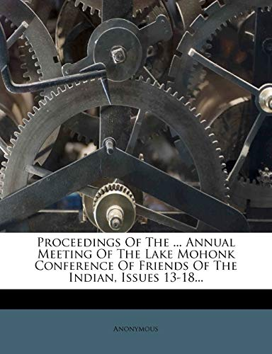9781274256027: Proceedings Of The ... Annual Meeting Of The Lake Mohonk Conference Of Friends Of The Indian, Issues 13-18...