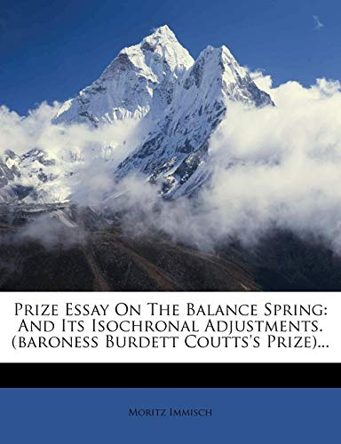 9781274294777: Prize Essay On The Balance Spring: And Its Isochronal Adjustments. (baroness Burdett Coutts's Prize)...