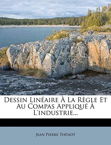 9781274325983: Dessin Lineaire a la Regle Et Au Compas Applique A L'Industrie...