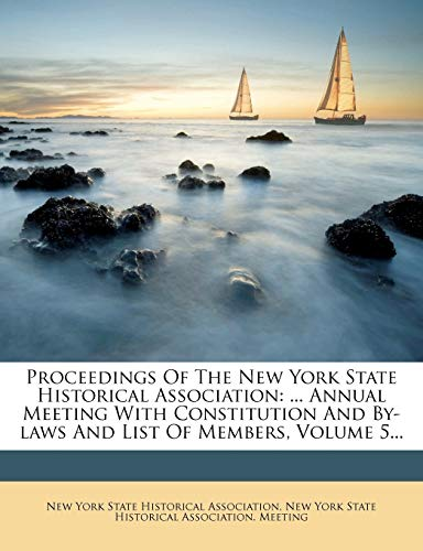 9781274361639: Proceedings Of The New York State Historical Association: ... Annual Meeting With Constitution And By-laws And List Of Members, Volume 5...