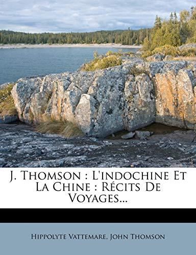 9781274414250: J. Thomson: L'indochine Et La Chine : Récits De Voyages... (French Edition)