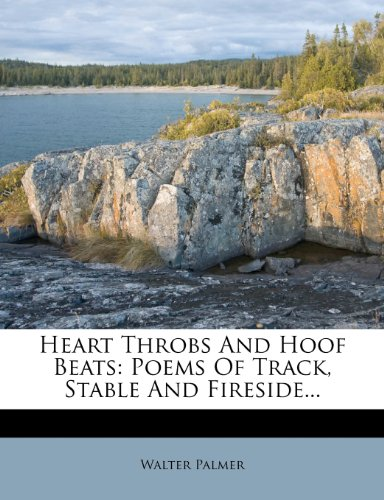 9781274434951: Heart Throbs And Hoof Beats: Poems Of Track, Stable And Fireside...