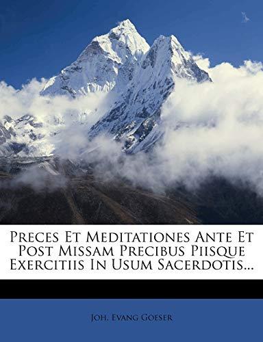 Preces Et Meditationes Ante Et Post Missam: Joh. Evang Goeser