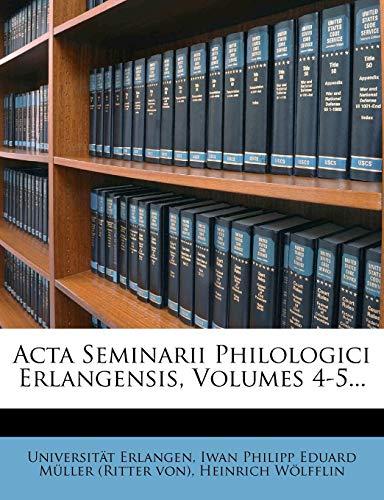 9781274500953: ACTA Seminarii Philologici Erlangensis, Volumes 4-5...