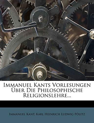 Immanuel Kants Vorlesungen über die philosophische Religionslehre. (German Edition) (9781274553393) by Kant, Immanuel