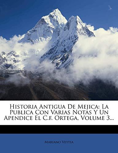 9781274615695: Historia Antigua De Mejica: La Publica Con Varias Notas Y Un Apendice El C.f. Ortega, Volume 3... (Spanish Edition)