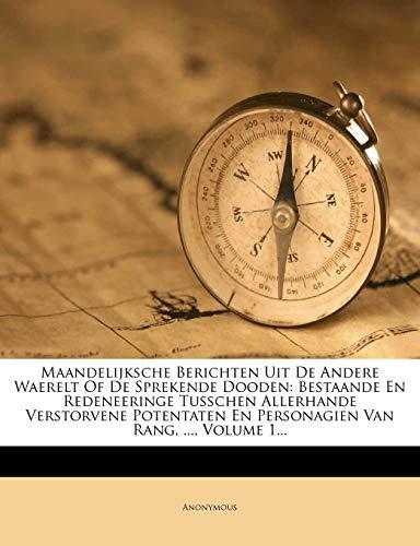 9781274619105: Maandelijksche Berichten Uit De Andere Waerelt Of De Sprekende Dooden: Bestaande En Redeneeringe Tusschen Allerhande Verstorvene Potentaten En Personagien Van Rang, ..., Volume 1...