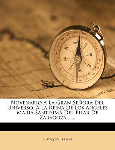 9781274625762: Novenario Á La Gran Señora Del Universo, Á La Reina De Los Angeles Maria Santisima Del Pilar De Zaragoza ...... (Spanish Edition)