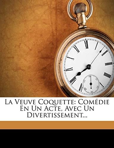 9781274629104: La Veuve Coquette: Comédie En Un Acte, Avec Un Divertissement... (French Edition)