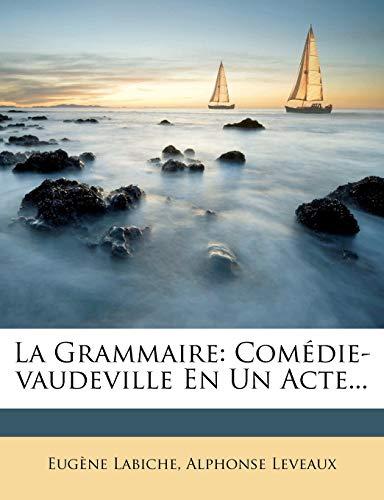 La Grammaire: Comedie-Vaudeville En Un Acte... (French Edition) (127474170X) by Alphonse Leveaux; Eugene Labiche