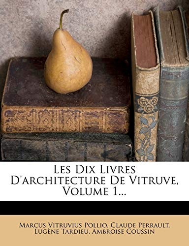 Les Dix Livres D'Architecture de Vitruve, Volume 1... (French Edition) (1274751276) by Marcus Vitruvius Pollio; Claude Perrault; Eug Ne Tardieu
