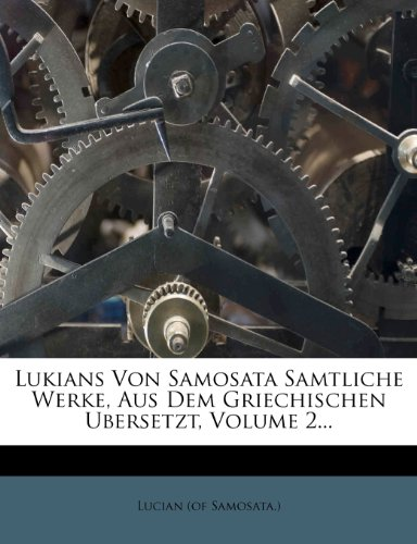 9781274768155: Lukians Von Samosata Samtliche Werke, Aus Dem Griechischen Ubersetzt, Volume 2... (German Edition)