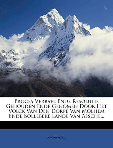 9781274841391: Proces Verbael Ende Resolutie Gehouden Ende Genomen Door Het Volck Van Den Dorpe Van Molhem Ende Bollebeke Lande Van Assche... (Dutch Edition)