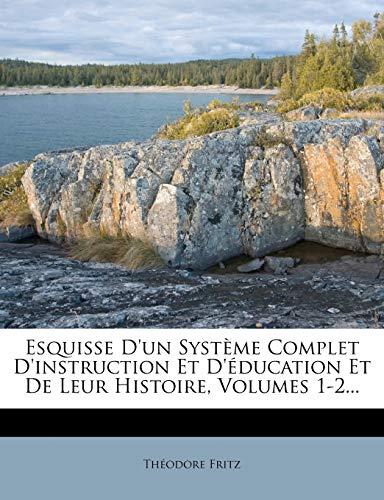 9781274841964: Esquisse D'Un Systeme Complet D'Instruction Et D'Education Et de Leur Histoire, Volumes 1-2...