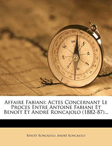9781274873453: Affaire Fabiani: Actes Concernant Le Proces Entre Antoine Fabiani Et Benoît Et André Roncajolo (1882-87)...