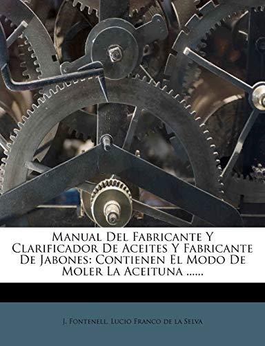 9781274896841: Manual Del Fabricante Y Clarificador De Aceites Y Fabricante De Jabones: Contienen El Modo De Moler La Aceituna ...... (Spanish Edition)