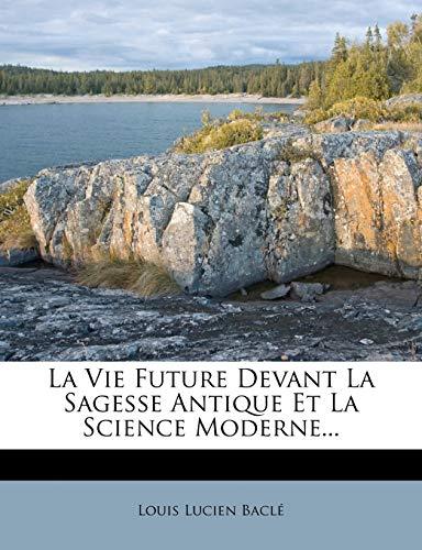 9781274905192: La Vie Future Devant La Sagesse Antique Et La Science Moderne...
