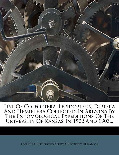 9781274975300: List Of Coleoptera, Lepidoptera, Diptera And Hemiptera Collected In Arizona By The Entomological Expeditions Of The University Of Kansas In 1902 And 1903...