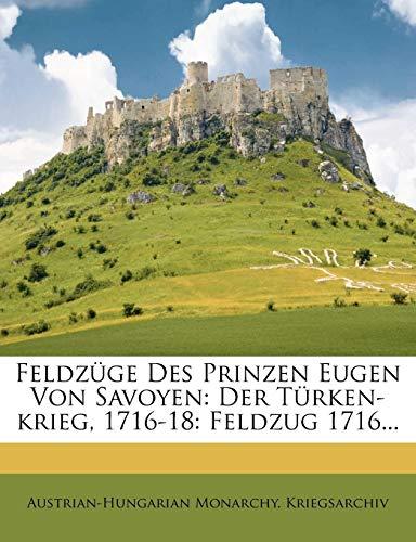 9781274978431: Feldzüge Des Prinzen Eugen Von Savoyen: Der Türken-krieg, 1716-18: Feldzug 1716...