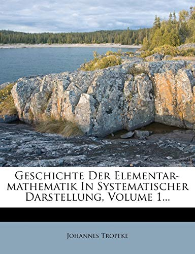 9781275021150: Geschichte Der Elementar-Mathematik in Systematischer Darstellung, Volume 1...