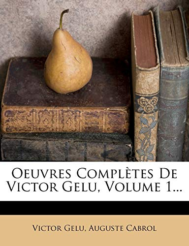 9781275059276: Oeuvres Complètes De Victor Gelu, Volume 1... (French Edition)