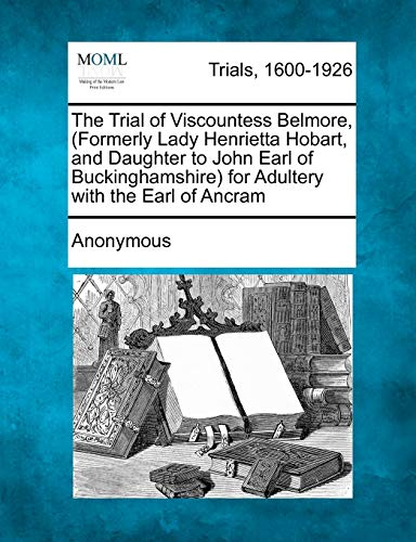 9781275061170: The Trial of Viscountess Belmore, (Formerly Lady Henrietta Hobart, and Daughter to John Earl of Buckinghamshire) for Adultery with the Earl of Ancram