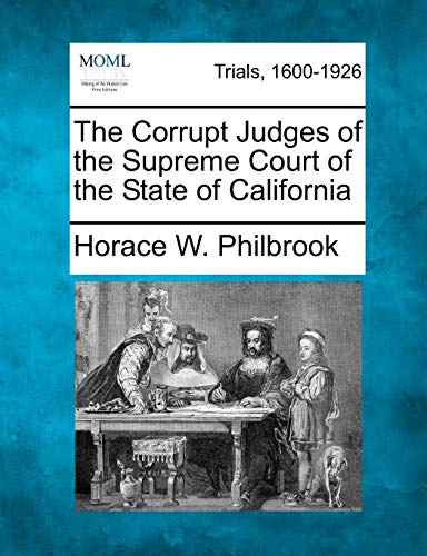 The Corrupt Judges of the Supreme Court of the State of California: Horace W. Philbrook